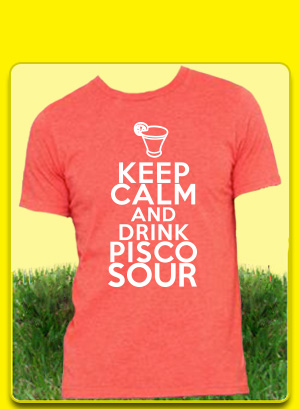 Keep Calm and Drink Pisco Sour